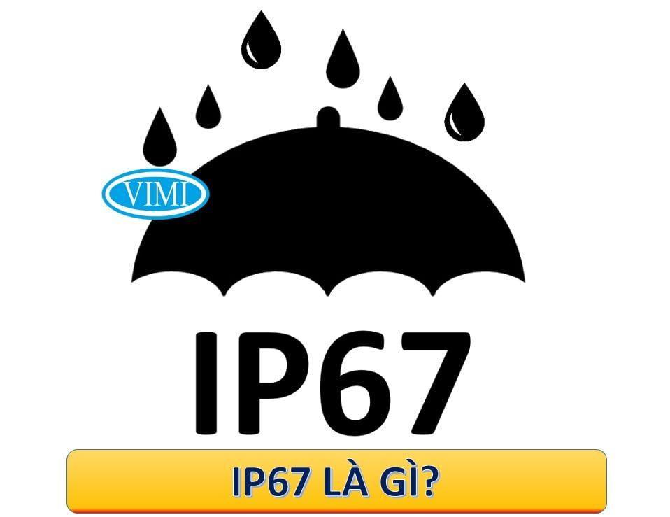 Tiêu chuẩn IP67 là gì?