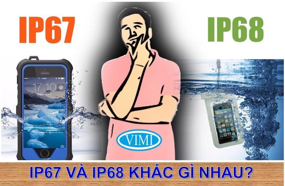 IP67 và IP68 khác nhau gì