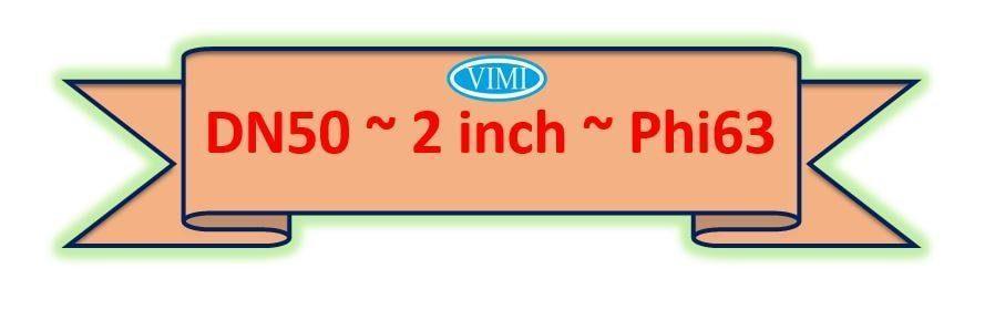 Kích thước danh nghĩa DN50 | 2 icnh | phi 63
