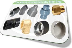 Tìm hiểu về tất cả các loại phụ kiện ống