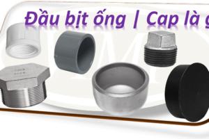Đầu bịt ống – Cap là gì